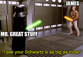 Your Schwartz Great Stuff vs. James biggest fan meme