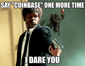 Say Coinbase one more time I dare you meme